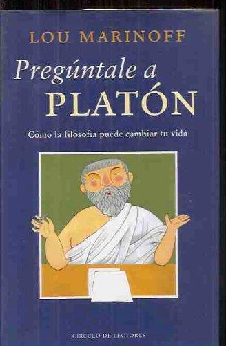 9788467202298: Preguntale a platon: como la filosofia puede cambiar tu vida