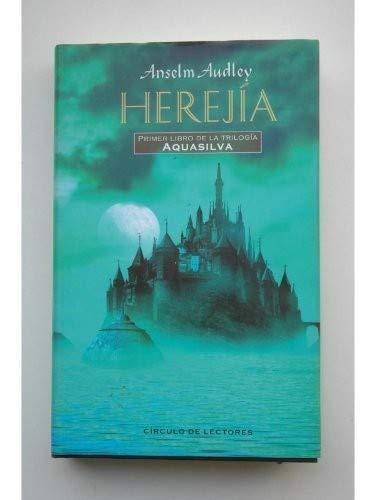 Herejia. Primer Libro De La Trilogia Aquasilva: Anselm Audley