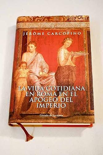9788467207996: La Vida Cotidiana En Roma En El Apogeo Del Imperio