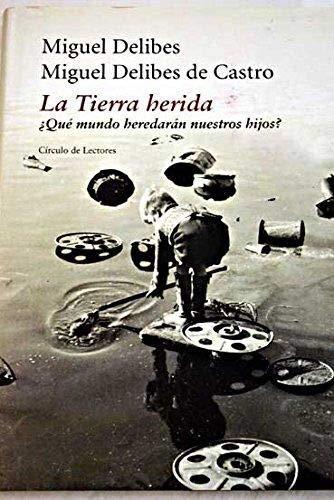 LA TIERRA HERIDA : QUÉ MUNDO HEREDARÁN: DELIBES, MIGUEL; DELIBES