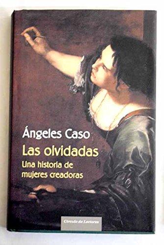 9788467217759: Las Olvidadas. Una Historia De Mujeres Creadoras