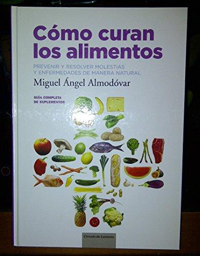 Cómo curan los alimentos,: Almodovar, Miguel Ángel