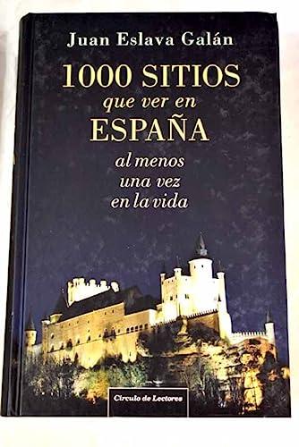 9788467239812: 1000 Sitios Que Ver En España Al Menos Una Vez En La Vida