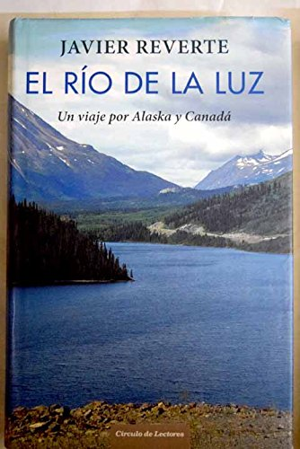 9788467239935: El Río De La Luz. Un Viaje Por Alaska Y Canadá