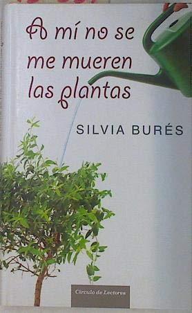 9788467243178: A Mí No Se Me Mueren Las Plantas