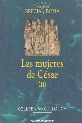Las Mujeres de Cesar II (Spanish Edition) (9788467403909) by Colleen McCullough