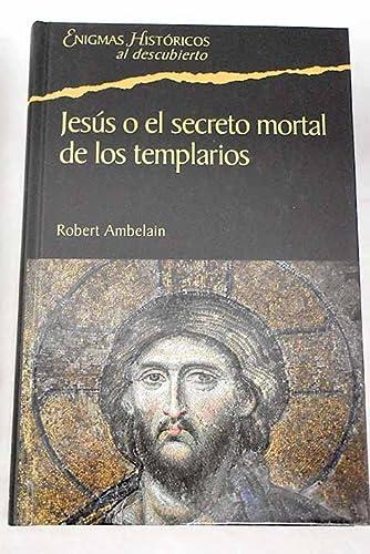 9788467422115: Jesús O El Secreto Mortal De Los Templarios