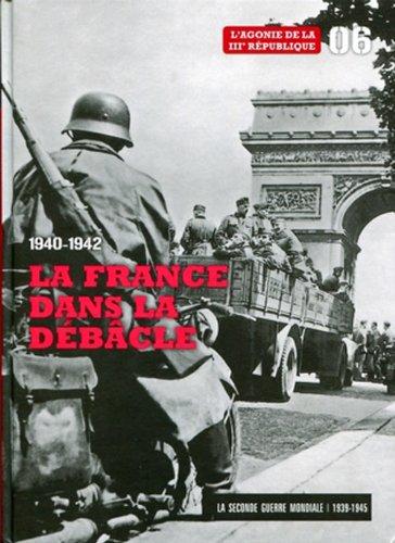 1940-1942 : la France dans la debâcle t.6 - l'agonie de la III République - la ...