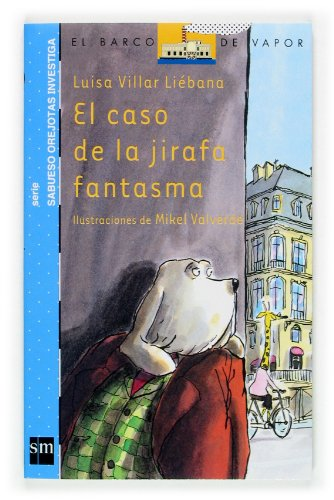 9788467501230: El caso de la jirafa fantasma/ The Case of the Ghost Giraffe (El Barco De Vapor: Sabueso Orejotas Investiga/ the Steamboat: Big Ears Dog Investigates) (Spanish Edition)