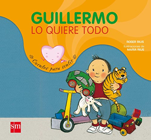 Guillermo lo quiere todo/ Guillermo Wants Everything (Cuentos Para Sentir/ Stories to Feel) (Spanish Edition) - Roser Rius
