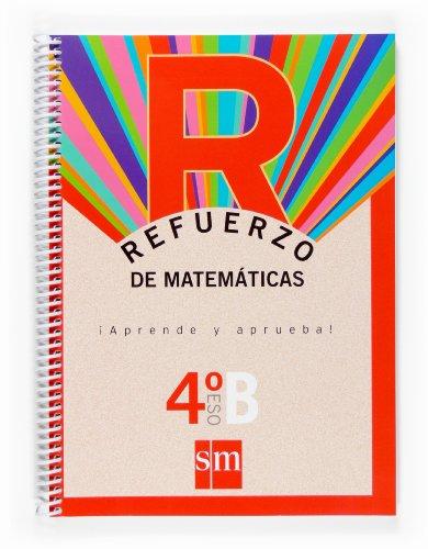 9788467516708: Refuerzo de matemáticas. ¡Aprende y aprueba!, Opción B 4º ESO. Cuadernos para la ESO