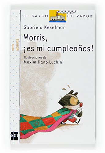 9788467527971: Morris, es mi cumpleanos!/ Morris, Is My Birthday! (El Barco De Vapor: Serie Morris/ the Steamboat: Morris Series) (Spanish Edition)