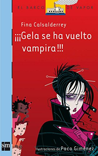 9788467530674: Gela se ha vuelto vampira!!!/ Gela Become a Vampire! (El Barco De Vapor: Serie Azul/ the Steamboat: Blue Series) (Spanish Edition)