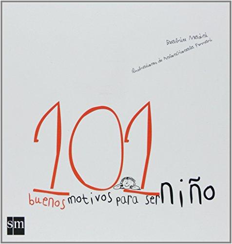 9788467530803: 101 buenos motivos para ser nino/ 101 Good Reasons to be a Kid (Spanish Edition)