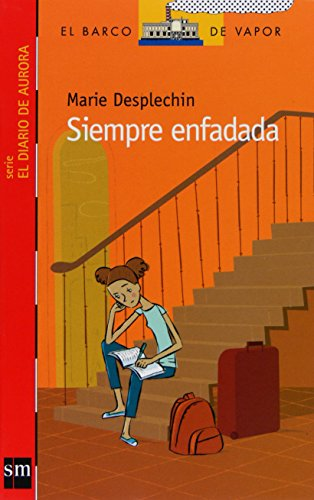 9788467531428: Siempre enfadada/ Always Angry (El Barco De Vapor: El Diario De Aurora/ the Steamboat: Aurora's Journal) (Spanish Edition)