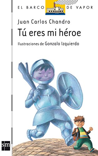 9788467533804: Tu eres mi heroe (El Barco De Vapor: Serie Blanca / the Steamboat: White Series) (Spanish Edition)
