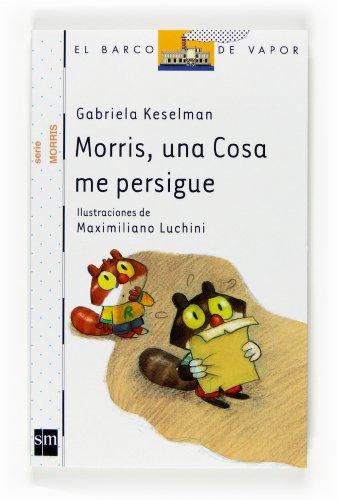 9788467536171: Morris, una cosa me persigue / Morris, Something Haunts Me (El Barco De Vapor: Serie Morris / the Steamboat: Morris Series) (Spanish Edition)
