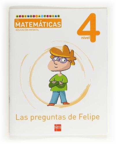 9788467544862: Aprendo a pensar con las matemáticas: Las preguntas de Felipe. Nivel 4. Educación Infantil