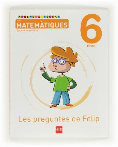 9788467545319: Aprenc a pensar amb les matemàtiques: Les preguntes de Felip. Nivell 6. Educació Infantil - 9788467545319