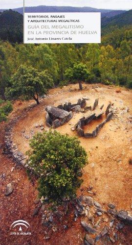9788467552393: Guía del megalitismo en la provincia de Huelva : territorios, paisajes y arquitecturas megalíticas