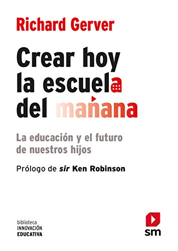 9788467556537: Crear hoy la escuela de mañana: la educación y el futuro de nuestros hijos