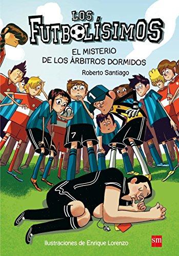 Futbolisimos, (Los). El misterio de los arbitros dormidos.: Santiago, Roberto