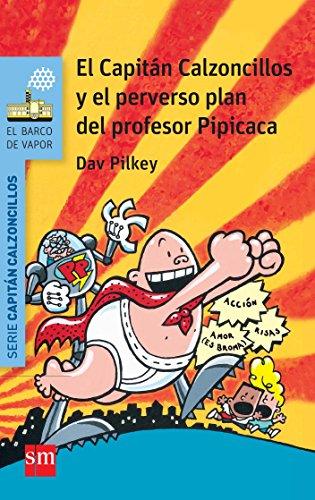 9788467579536: El Capitán Calzoncillos y el perverso plan del profesor Pipicaca (El Barco de Vapor Azul)