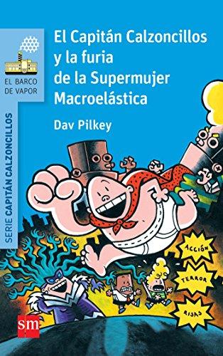 9788467579604: El Capitán Calzoncillos Y La Furia De La Supermujer Macroelástica (Barco de Vapor Azul)