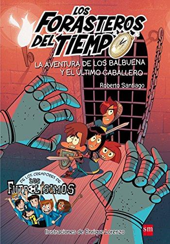 9788467582857: Los Forasteros del Tiempo 2: La aventura de los Balbuena y el último caballero
