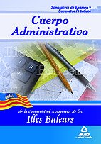 9788467614268: Cuerpo Administrativo De La Comunidad Autónoma De Las Illes Balears. Simulacros De Examen Y Supuestos Prácticos