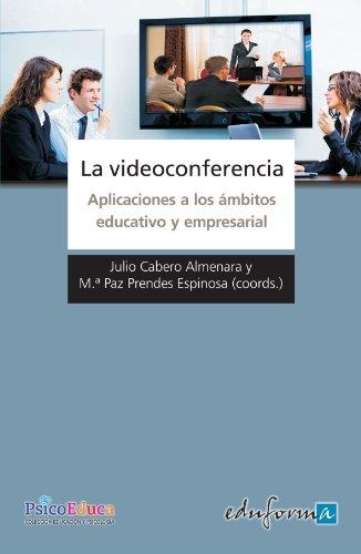La videoconferencia. Aplicaciones a los ámbitos educativo: Julio Cabero Almenara,