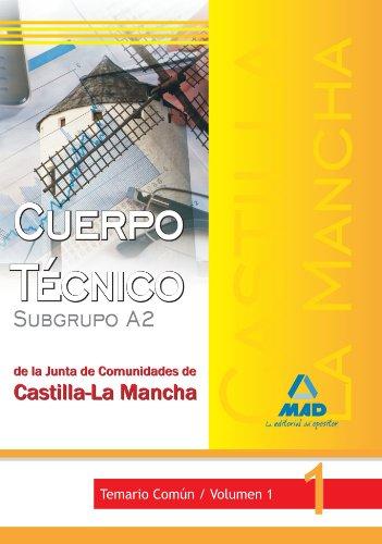 9788467616606: Cuerpo Técnico (Subgrupo A2) De La Junta De Comunidades De Castilla-La Mancha. Temario Común. Volumen I