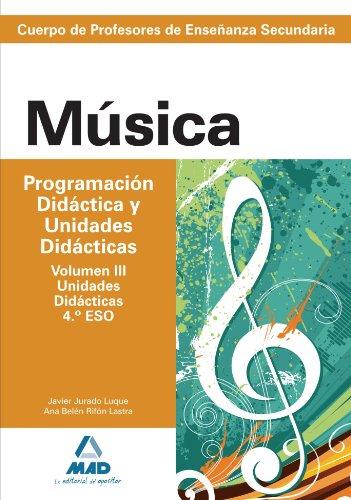 9788467629392: Cuerpo de Profesores de Enseñanza Secundaria. Música. Programación Didácica y Unidades Didácticas. Volumen III. Unidades Didácticas. 4. ESO. (Spanish Edition)