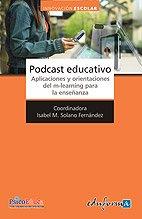 9788467637168: Podcast Educativo. Aplicaciones y orientaciones del M-learning para la enseñanza.