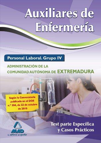 9788467651324: Auxiliares De Enfermería. Personal Laboral (Grupo Iv) De La Administración De La Comunidad Autónoma De Extremadura. Test Parte Específica Y Casos Prácticos