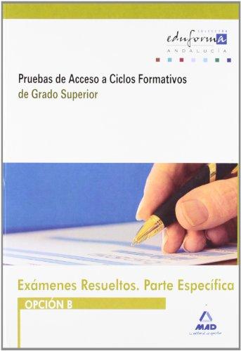 9788467654363: Exámenes Resueltos De Pruebas De Acceso A Ciclos Formativos De Grado Superior. Parte Específica. Opción B. Andalucía