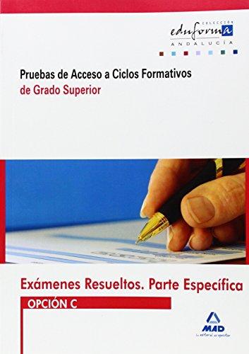 9788467664249: Exámenes Resueltos De Pruebas De Acceso A Ciclos Formativos De Grado Superior. Parte Específica. Opción C. Andalucía