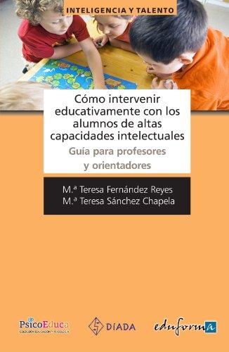 9788467666953: Cómo Intervenir Educativamente Con Los Alumnos De Altas Capacidades Intelectuales. Guía Para Profesores Y Orientadores (Psicologia Y Educacion)