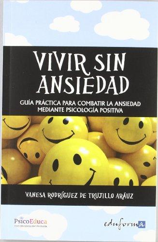9788467669268: Vivir sin ansiedad. Guía práctica para combatir la ansiedad mediante psicología positiva