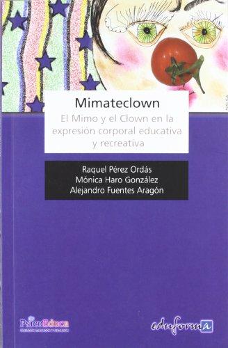 Mimateclown. El Mimo y el Clown en la expresion corporal educativa y recreativa.: Perez Ordas, ...