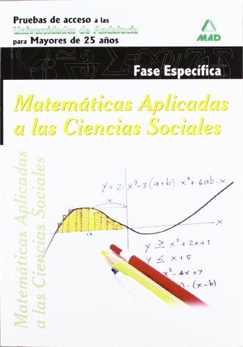 9788467675283: Matemáticas Aplicadas a las Ciencias Sociales.Fase específica. Pruebas de acceso a la Universidad para Mayores de 25 años. Universidades de Andalucía.