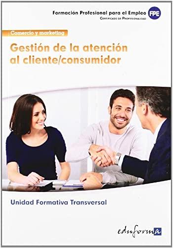 9788467675559: Gestión de la atención al cliente/consumidor. Familia profesional Comercio y marketing. Certificados de profesionalidad