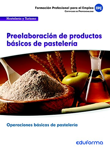 9788467688863: UFO0819. Preelaboración de productos básicos de pastelería. CERTIFICADO DE PROFESIONALIDAD. OPERACIONES BASICAS DE PASTELERIA. FAMILIA PROFESIONAL HOSTELERIA Y TURISMO