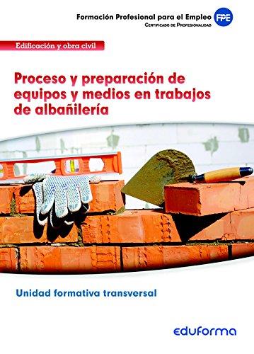 9788467695823: UFO302. Proceso y preparación de equipos y medios en trabajos de albañilería. Unidad Formativa Transversal. Familia Profesional Edificación y obra civil
