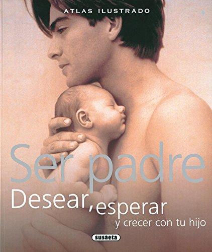 9788467702484: Ser Padre. Desear, Esperar Y Crecer Con Tu Hijo (Atlas Ilustrado)