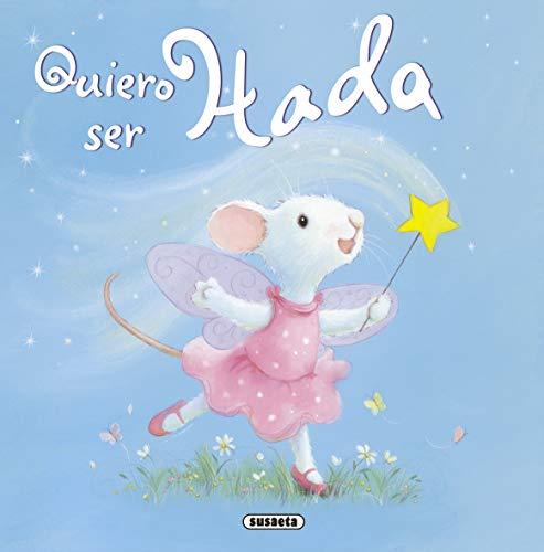 Quiero ser hada / I Want to: Susaeta Ediciones, S.A.