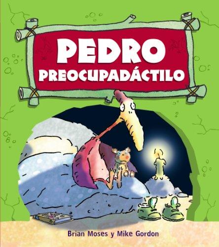 Pedro Preocupadáctilo (Primeros Lectores - Dinosaurios): Moses, Brian