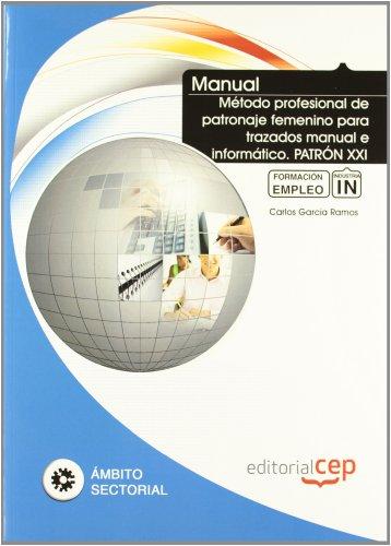 9788468141855: Manual Método profesional de patronaje femenino para trazados manual e informático. Patrón XXI. Formación para el empleo