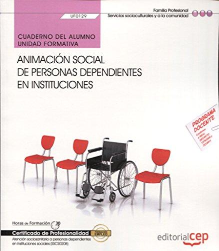 9788468169835: Cuaderno del alumno. Animaci�n social de personas dependientes en instituciones (UF0129). Certificados de profesionalidad. Atenci�n sociosanitaria a personas dependientes en instituciones sociales (SSCS0208)