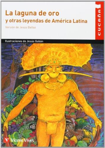 La laguna de oro y otras leyendas de America Latina / The Gold Lagoon and other Legends of Latin ...